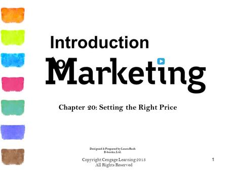 Copyright Cengage Learning 2013 All Rights Reserved 1 Chapter 20: Setting the Right Price Designed & Prepared by Laura Rush B-books, Ltd. Introduction.