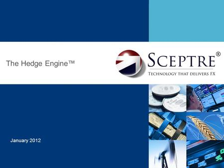 January 2012 The Hedge Engine™. 1 About Sceptre Sceptre is a technology company based in Central London with offices in Cambridge, Bournemouth and Chichester.