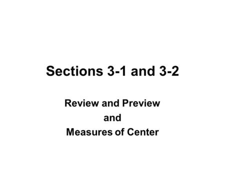 Sections 3-1 and 3-2 Review and Preview and Measures of Center.