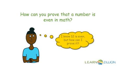How can you prove that a number is even in math? I know 12 is even, but how can I prove it?