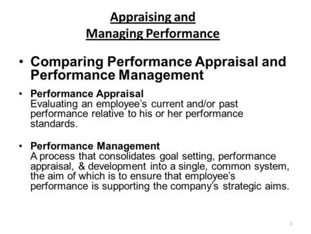 1 Appraising and Managing Performance Comparing Performance Appraisal and Performance Management Performance Appraisal Evaluating an employee's current.