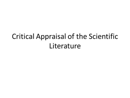 Critical Appraisal of the Scientific Literature. Outline Components of a scientific paper Types of study The Hierarchy of Evidence Common mistakes in.