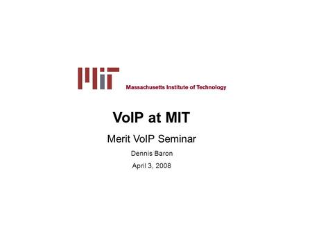 Np163 Dennis Baron, April 3, 2008 Page 1 VoIP at MIT Merit VoIP Seminar Dennis Baron April 3, 2008.