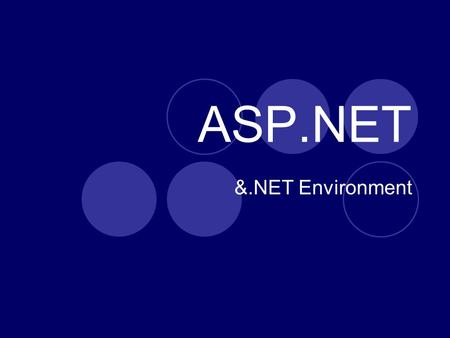 ASP.NET &.NET Environment. Overview Part of Microsoft's.NET environment Used for Development of  Websites  Internet applications  Web Services & XML.