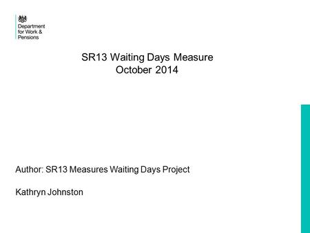 SR13 Waiting Days Measure October 2014 Author: SR13 Measures Waiting Days Project Kathryn Johnston.