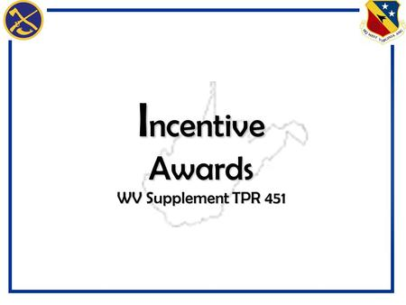I ncentive Awards WV Supplement TPR 451. 2 INCENTIVES – PURPOSES OVERVIEW Motivate Increase efficiency, productivity & creativity Recognize/reward performance.