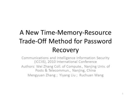 A New Time-Memory-Resource Trade-Off Method for Password Recovery Communications and Intelligence Information Security (ICCIIS), 2010 International Conference.