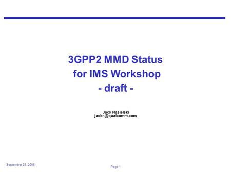 September 28, 2006 Page 1 3GPP2 MMD Status for IMS Workshop - draft - Jack Nasielski