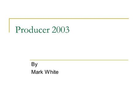 Producer 2003 By Mark White. Producer 2003 A add-on to PowerPoint 2003 Stand alone program Allows you to:  Create –audio and video  Edit  Synchronize.