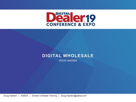 Doug Hadden | ADESA | Director of Dealer Training | DIGITAL WHOLESALE DOUG HADDEN.