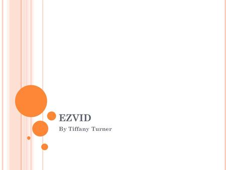 EZVID By Tiffany Turner. S YSTEM R EQUIREMENTS Windows XP SP3 / Vista / 7 / 8 2.0GHZ Processor 1GB RAM 10GB free hard drive space 1024 x 768 resolution.