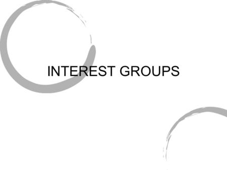 INTEREST GROUPS. Why are interest groups sp common? Many kinds of cleavages in the country mean that there are many different interests. Constitution.
