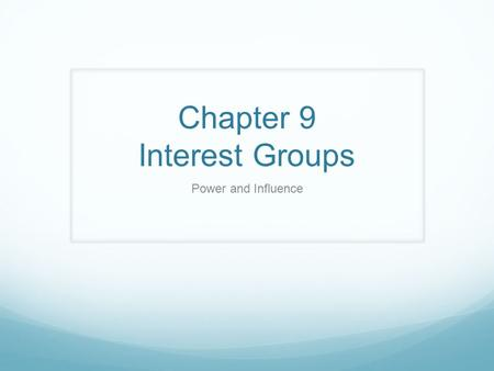Chapter 9 Interest Groups Power and Influence. Goals & Objectives 1. Interest groups influence on policy. 2. Role of interest groups in politics. 3. Interest.