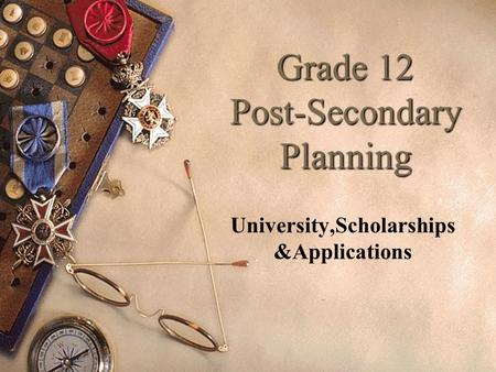 Grade 12 Post-Secondary Planning University,Scholarships &Applications.