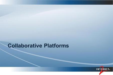 Collaborative Platforms. Collaborations and Virtual Organizations IdM is a critical dimension of collaboration, crossing many applications.