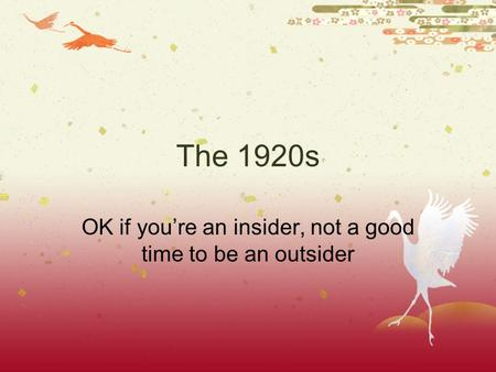 The 1920s OK if you're an insider, not a good time to be an outsider.