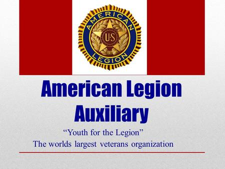 "American Legion Auxiliary ""Youth for the Legion"" The worlds largest veterans organization."