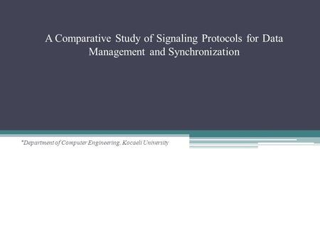 A Comparative Study of Signaling Protocols for Data Management and Synchronization # Department of Computer Engineering, Kocaeli University.
