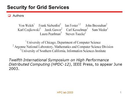 HPC lab 20031 Security for Grid Services  Authors Twelfth International Symposium on High Performance Distributed Computing (HPDC-12), IEEE Press, to.