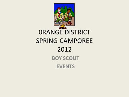 0RANGE DISTRICT SPRING CAMPOREE 2012 BOY SCOUT EVENTS.