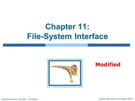 Silberschatz, Galvin and Gagne ©2013 Operating System Concepts – 9 th Edition Chapter 11: File-System Interface Modified.