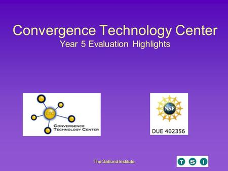 The Saflund Institute Convergence Technology Center Year 5 Evaluation Highlights.
