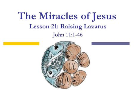 The Miracles of Jesus Lesson 21: Raising Lazarus John 11:1-46.