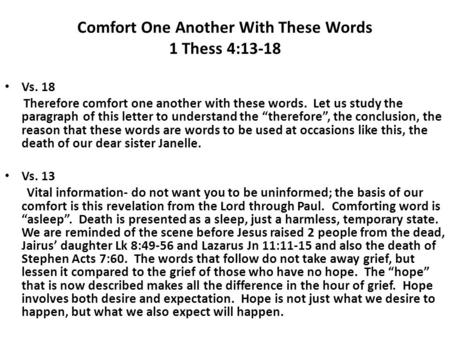 Comfort One Another With These Words 1 Thess 4:13-18 Vs. 18 Therefore comfort one another with these words. Let us study the paragraph of this letter to.