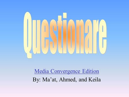 Media Convergence Edition By: Ma'at, Ahmed, and Keila.