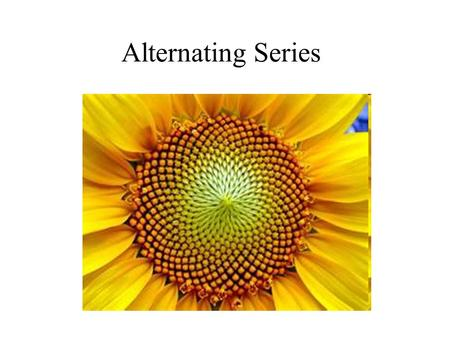 Alternating Series. The last special type of series that AP requires is alternating series A series is alternating if every other term is positive and.