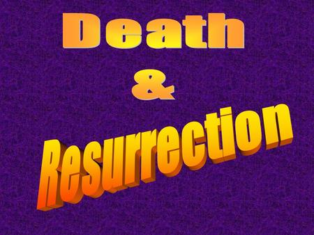 "Death & Resurrection What is Death? The word ""death"" means………SEPARATION Physical DeathSpiritual Death Separation of the inner, or spiritual, part of a."