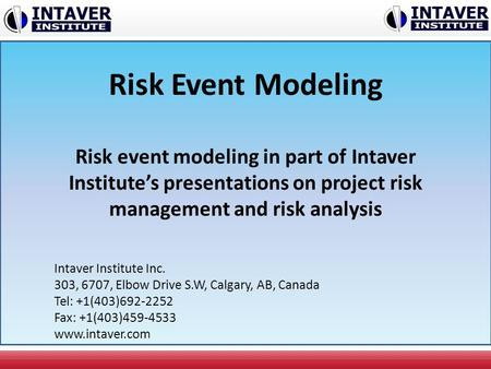 Risk Event Modeling Risk event modeling in part of Intaver Institute's presentations on project risk management and risk analysis Intaver Institute Inc.