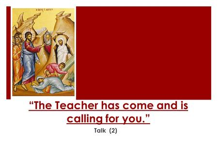 """The Teacher has come and is calling for you."" Talk (2)"