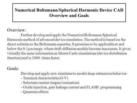 Numerical Boltzmann/Spherical Harmonic Device CAD Overview and Goals Overview: Further develop and apply the Numerical Boltzmann/Spherical Harmonic method.