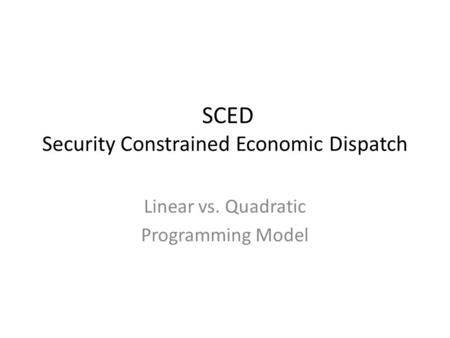 SCED Security Constrained Economic Dispatch Linear vs. Quadratic Programming Model.