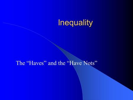 "Inequality The ""Haves"" and the ""Have Nots"". Course Themes Inequality – Crime Corporate Crime – Health Issues – War and Conflict – Race / Ethnicity – Gender."