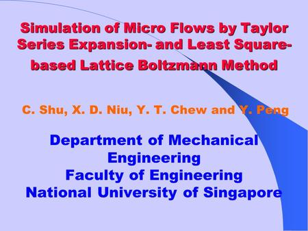 Simulation of Micro Flows by Taylor Series Expansion- and Least Square-based Lattice Boltzmann Method   C. Shu, X. D. Niu, Y. T. Chew and Y. Peng.