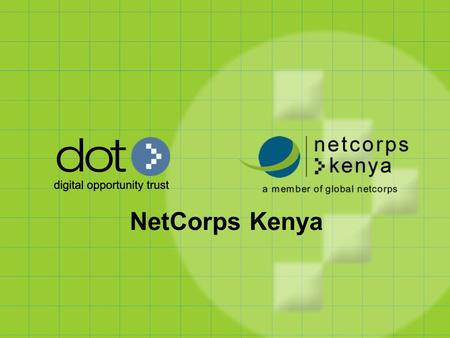 NetCorps Kenya. www.dotrust.org STRATHMORE UNIVERSITY 7 TH ICT CONFERENCE EMERGING Technologies and Trends and the Future of ICT Sector in Kenya September.