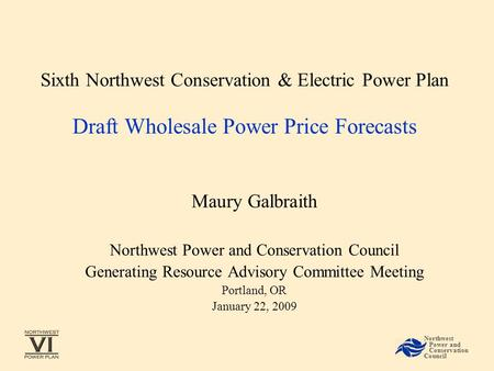 Sixth Northwest Conservation & Electric Power Plan Draft Wholesale Power Price Forecasts Maury Galbraith Northwest Power and Conservation Council Generating.
