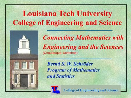 College of Engineering and Science Louisiana Tech University College of Engineering and Science Connecting Mathematics with Engineering and the Sciences.