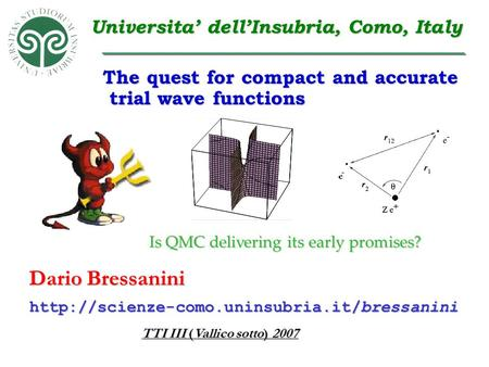 Is QMC delivering its early promises? Dario Bressanini TTI III (Vallico sotto) 2007  Universita' dell'Insubria,