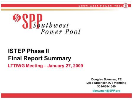 ISTEP Phase II Final Report Summary LTTIWG Meeting – January 27, 2009 Douglas Bowman, PE Lead Engineer, ICT Planning 501-688-1640