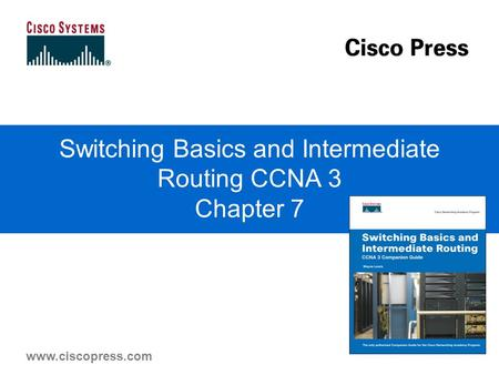 Www.ciscopress.com Switching Basics and Intermediate Routing CCNA 3 Chapter 7.
