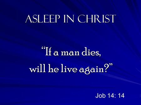 "Asleep in Christ ""If a man dies, will he live again?"" Job 14: 14."