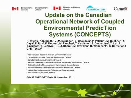 Update on the Canadian Operational Network of Coupled Environmental PredicTion Systems (CONCEPTS) H. Ritchie 1,4, G. Smith 1, J.-M. Belanger 1, C. Beaudoin.