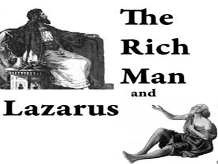 Who was Lazarus? 1-he was poor (vs.20) 2- was laid at the rich man gate(vs.20) 3-full of sores(vs.20) 4-desiring to be fed with the crumbs which fell.