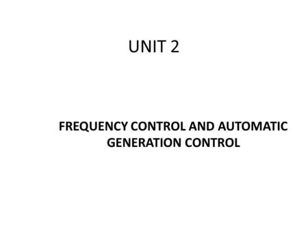 UNIT 2 FREQUENCY CONTROL AND AUTOMATIC GENERATION CONTROL.