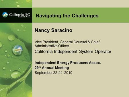 Navigating the Challenges Nancy Saracino Vice President, General Counsel & Chief Administrative Officer California Independent System Operator Independent.