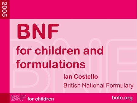 BNF for children and formulations Ian Costello British National Formulary.