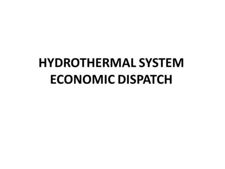 HYDROTHERMAL SYSTEM ECONOMIC DISPATCH. Neglect Network Losses.